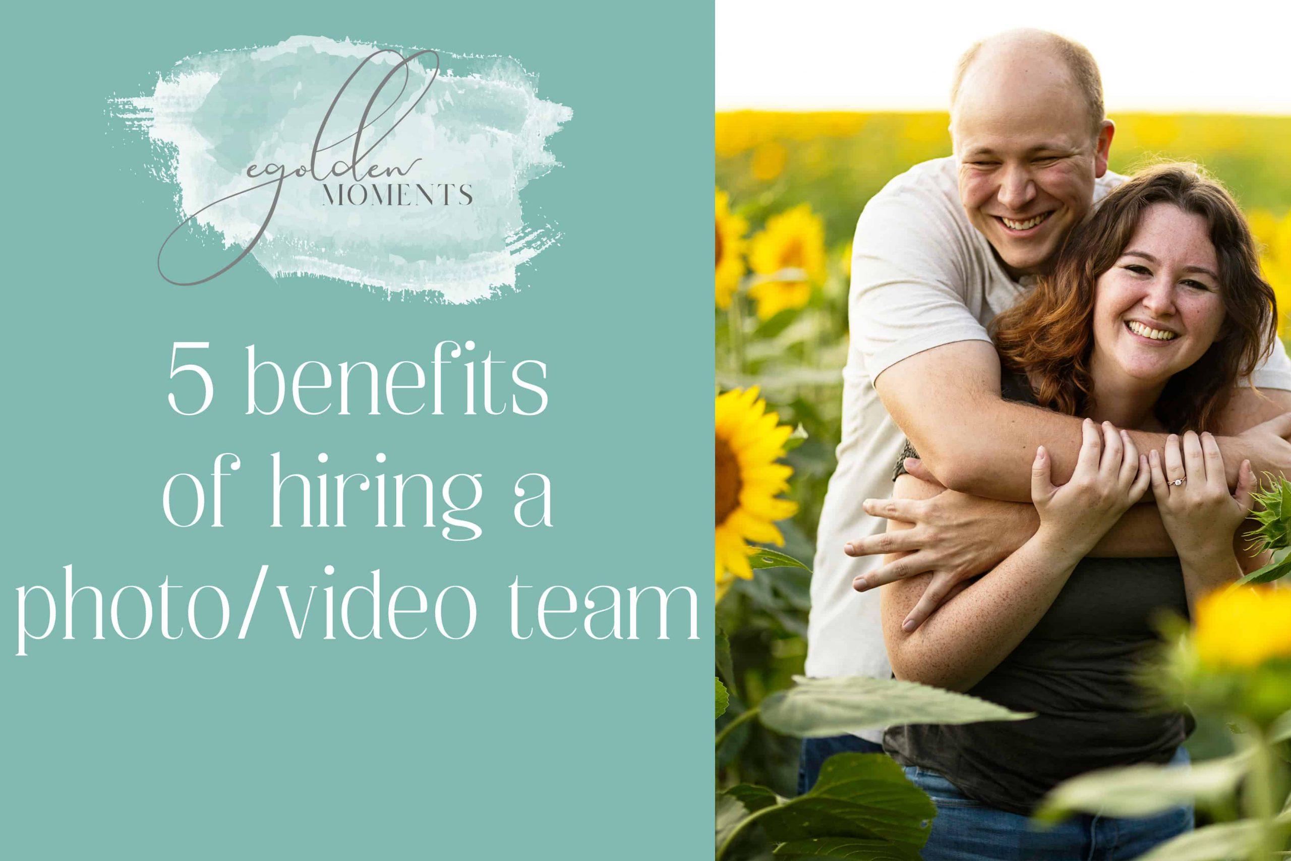 benefits of hiring a photo/video team